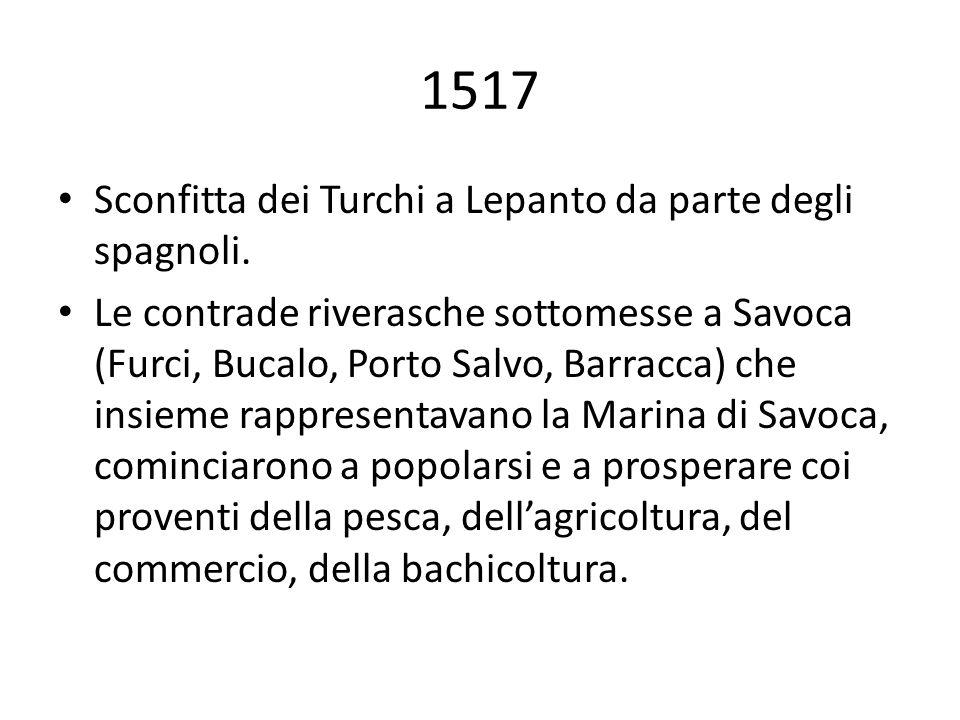 1517 Sconfitta dei Turchi a Lepanto da parte degli spagnoli. Le contrade riverasche sottomesse a Savoca (Furci, Bucalo, Porto Salvo, Barracca) che ins
