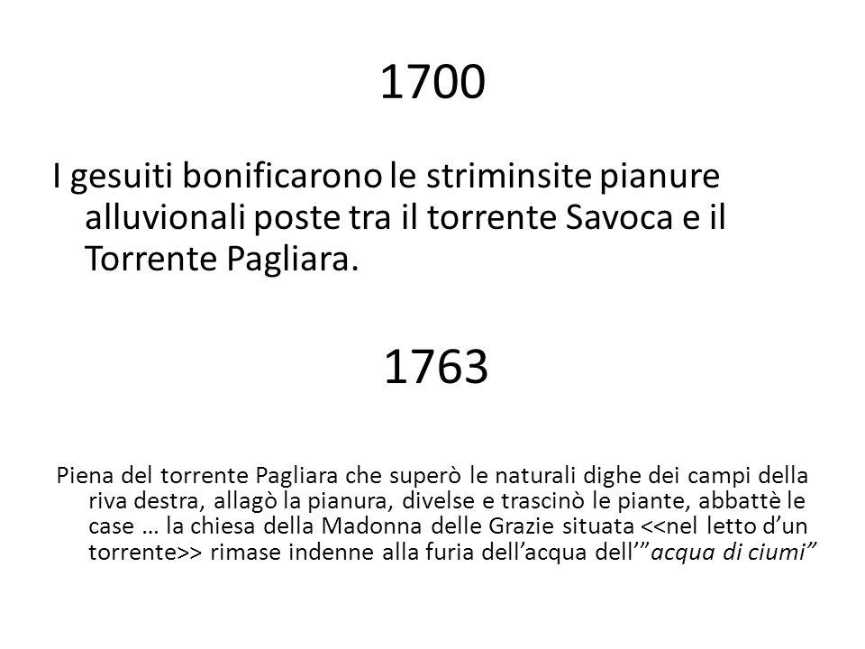 1700 I gesuiti bonificarono le striminsite pianure alluvionali poste tra il torrente Savoca e il Torrente Pagliara. 1763 Piena del torrente Pagliara c