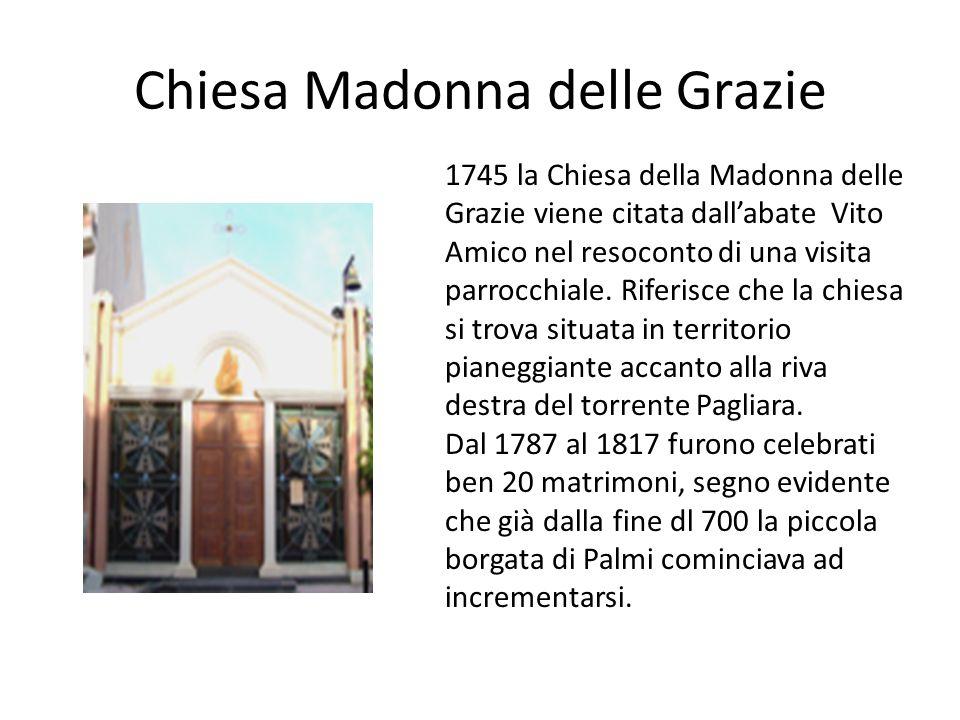Chiesa Madonna delle Grazie 1745 la Chiesa della Madonna delle Grazie viene citata dall'abate Vito Amico nel resoconto di una visita parrocchiale. Rif