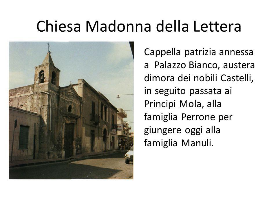 Chiesa Madonna della Lettera Cappella patrizia annessa a Palazzo Bianco, austera dimora dei nobili Castelli, in seguito passata ai Principi Mola, alla