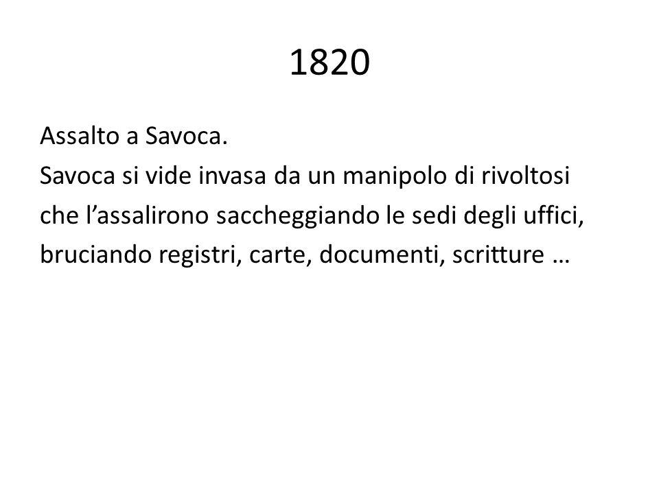 1820 Assalto a Savoca. Savoca si vide invasa da un manipolo di rivoltosi che l'assalirono saccheggiando le sedi degli uffici, bruciando registri, cart