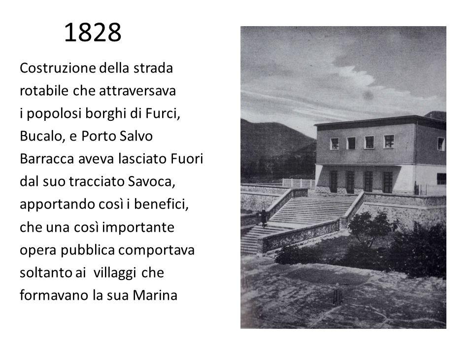 1828 Costruzione della strada rotabile che attraversava i popolosi borghi di Furci, Bucalo, e Porto Salvo Barracca aveva lasciato Fuori dal suo tracci