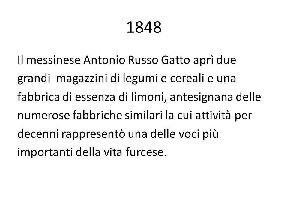 1848 Il messinese Antonio Russo Gatto aprì due grandi magazzini di legumi e cereali e una fabbrica di essenza di limoni, antesignana delle numerose fa