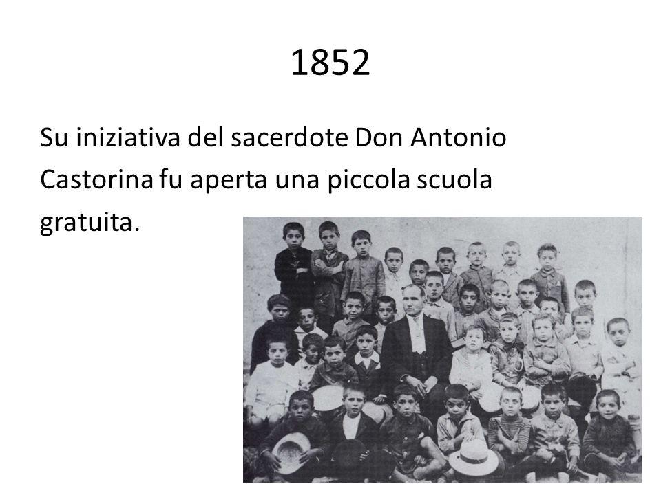 1852 Su iniziativa del sacerdote Don Antonio Castorina fu aperta una piccola scuola gratuita.