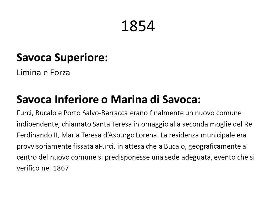 1854 Savoca Superiore: Limina e Forza Savoca Inferiore o Marina di Savoca: Furci, Bucalo e Porto Salvo-Barracca erano finalmente un nuovo comune indip