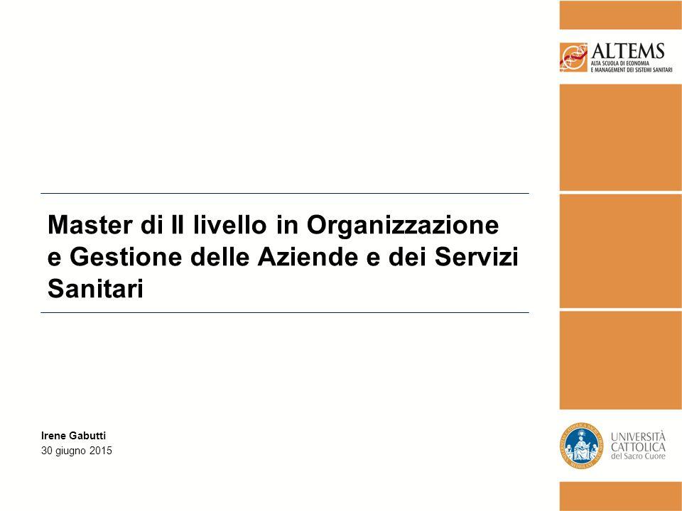 Irene Gabutti 30 giugno 2015 Master di II livello in Organizzazione e Gestione delle Aziende e dei Servizi Sanitari