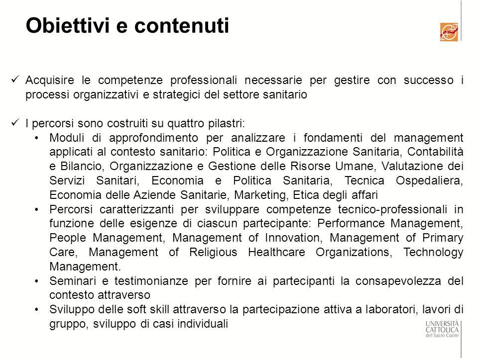 Obiettivi e contenuti Acquisire le competenze professionali necessarie per gestire con successo i processi organizzativi e strategici del settore sani