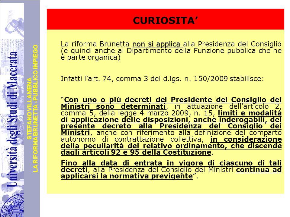Università degli Studi di Perugia LA RIFORMA BRUNETTA - PUBBLICO IMPIEGO STEFANO VILLAMENA CURIOSITA' non si applica La riforma Brunetta non si applica alla Presidenza del Consiglio (e quindi anche al Dipartimento della Funzione pubblica che ne è parte organica) Infatti l'art.