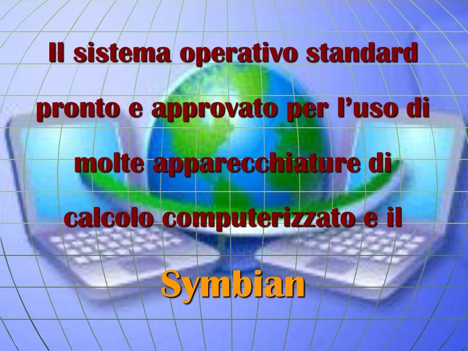 Il sistema operativo standard pronto e approvato per l'uso di molte apparecchiature di calcolo computerizzato e il Symbian