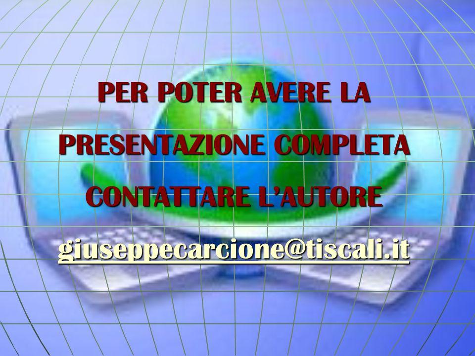 PER POTER AVERE LA PRESENTAZIONE COMPLETA CONTATTARE L'AUTORE giuseppecarcione@tiscali.it giuseppecarcione@tiscali.it