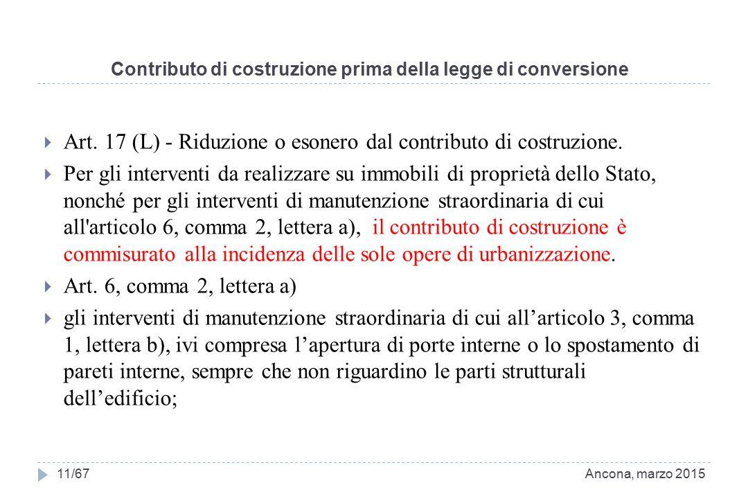 Contributo di costruzione prima della legge di conversione  Art. 17 (L) - Riduzione o esonero dal contributo di costruzione.  Per gli interventi da