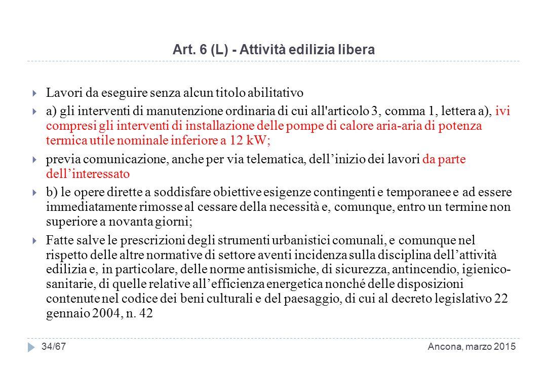 Art. 6 (L) - Attività edilizia libera  Lavori da eseguire senza alcun titolo abilitativo  a) gli interventi di manutenzione ordinaria di cui all'art