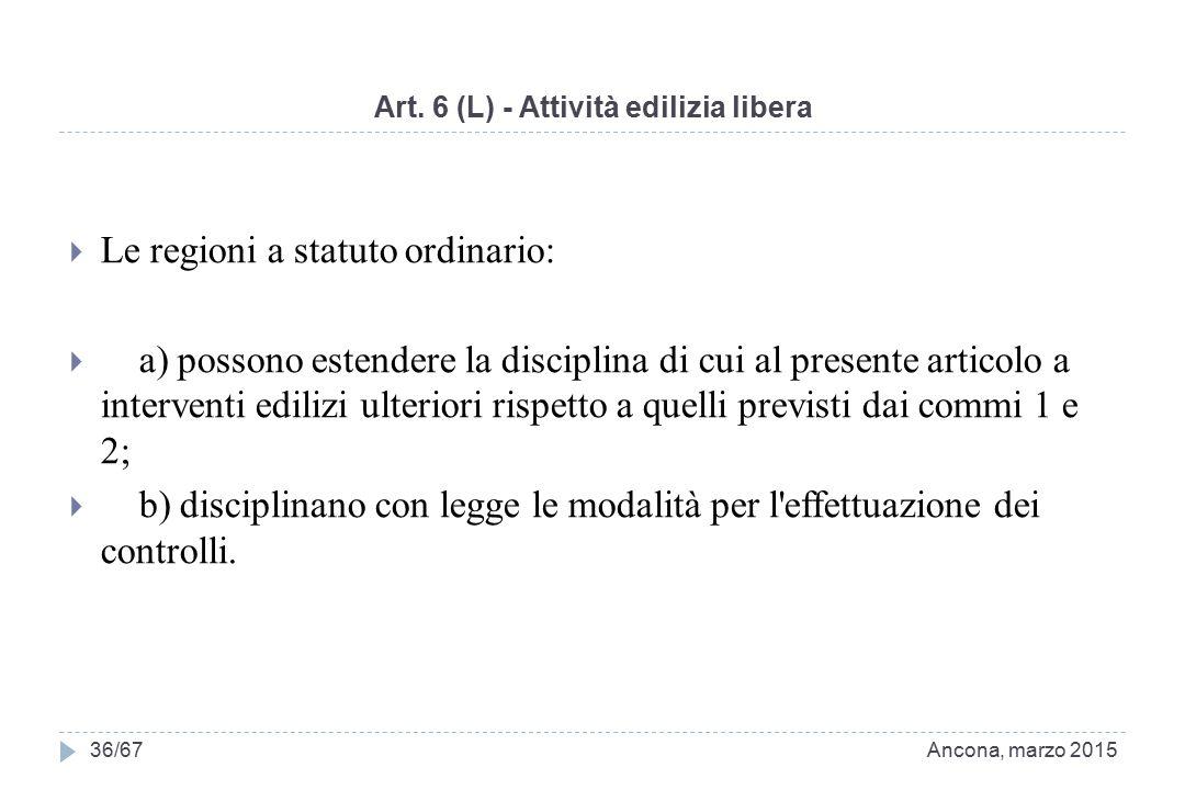Art. 6 (L) - Attività edilizia libera  Le regioni a statuto ordinario:  a) possono estendere la disciplina di cui al presente articolo a interventi