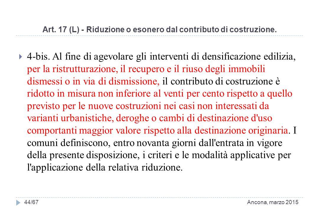 Art. 17 (L) - Riduzione o esonero dal contributo di costruzione.  4-bis. Al fine di agevolare gli interventi di densificazione edilizia, per la ristr