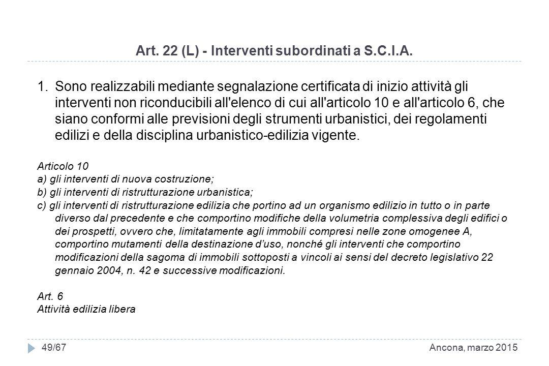 Art. 22 (L) - Interventi subordinati a S.C.I.A. Ancona, marzo 201549/67 1.Sono realizzabili mediante segnalazione certificata di inizio attività gli i