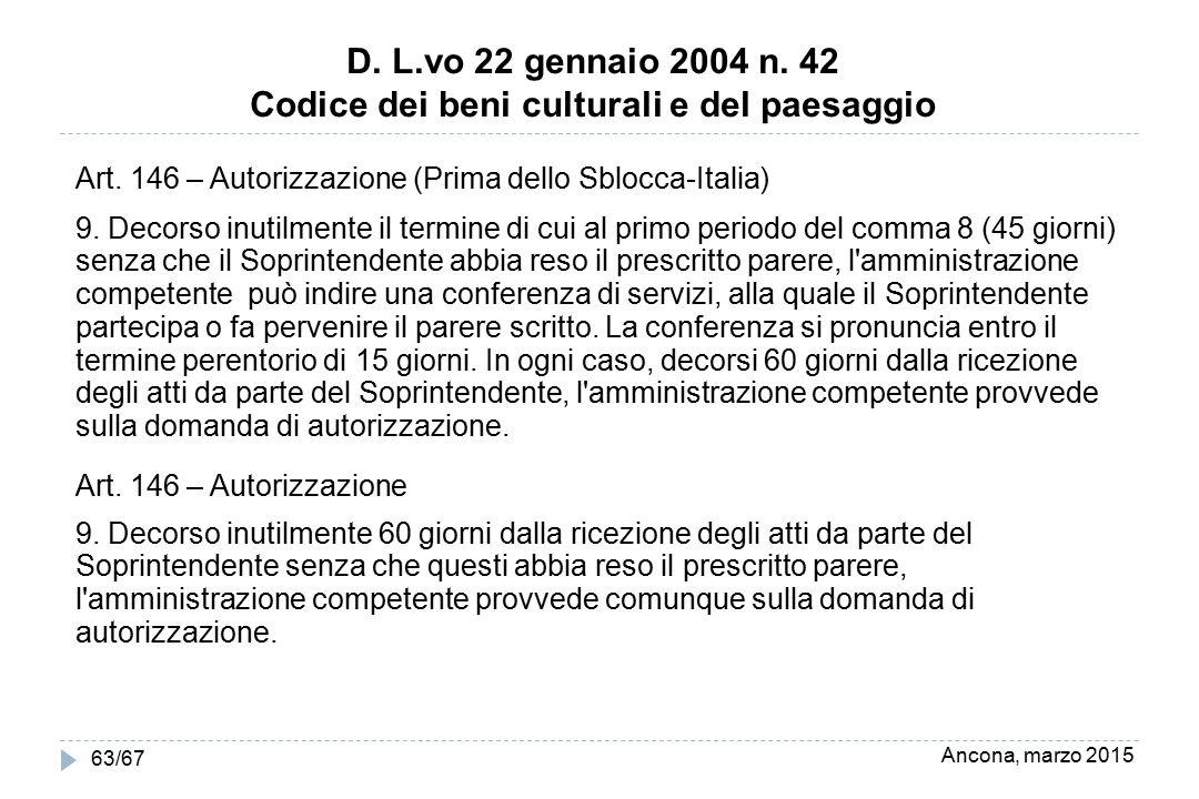Ancona, marzo 2015 63/67 D. L.vo 22 gennaio 2004 n. 42 Codice dei beni culturali e del paesaggio Art. 146 – Autorizzazione (Prima dello Sblocca-Italia