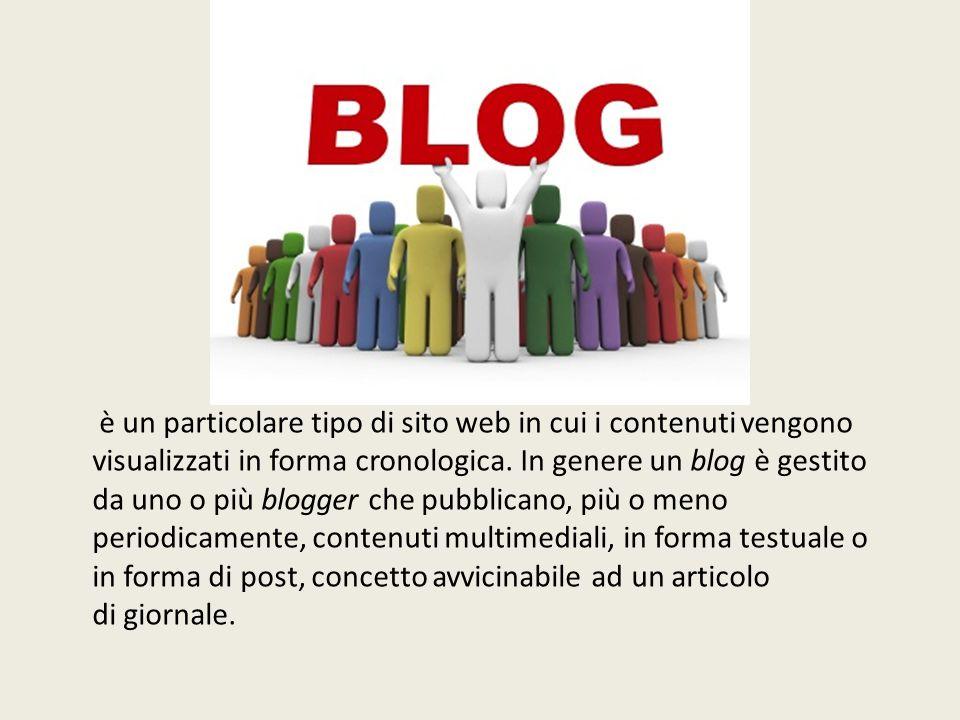 è un particolare tipo di sito web in cui i contenuti vengono visualizzati in forma cronologica. In genere un blog è gestito da uno o più blogger che p