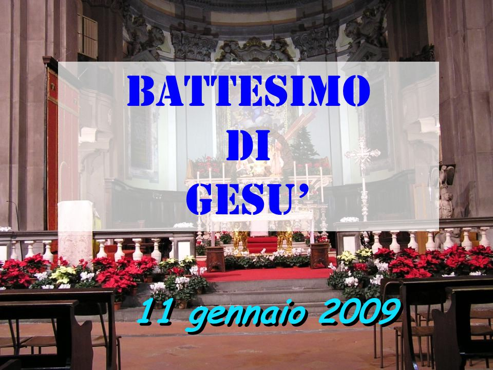 11 gennaio 2009 BATTESIMO DI GESU'