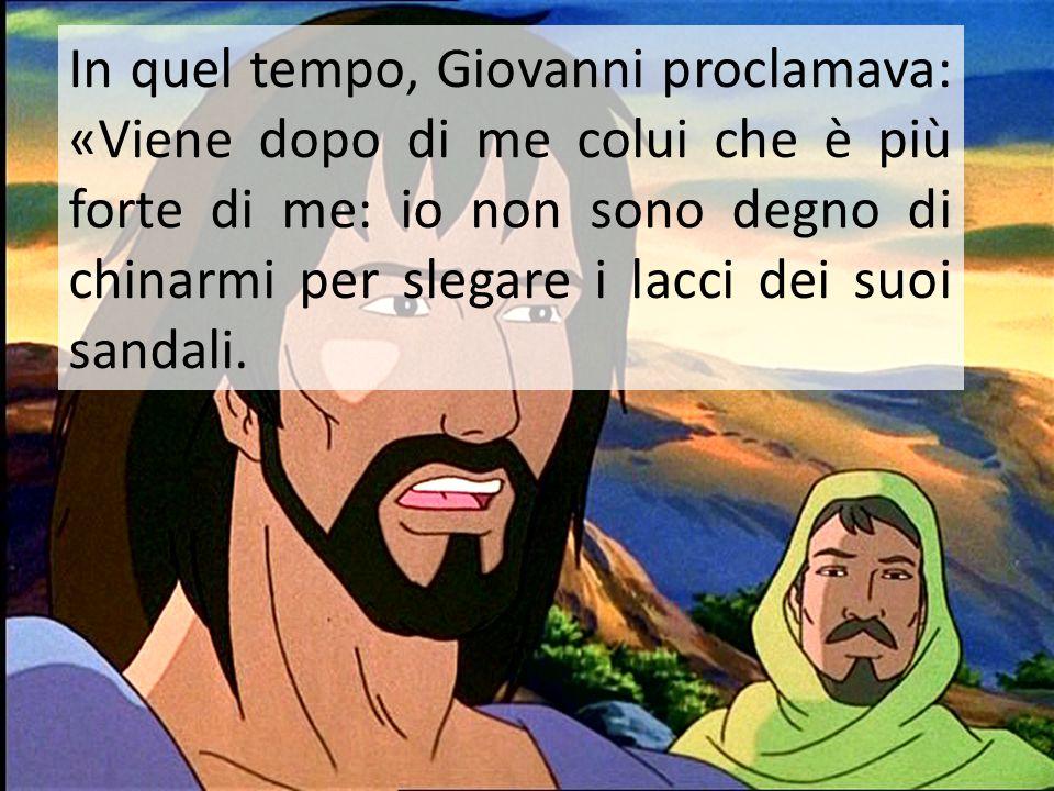 In quel tempo, Giovanni proclamava: «Viene dopo di me colui che è più forte di me: io non sono degno di chinarmi per slegare i lacci dei suoi sandali.