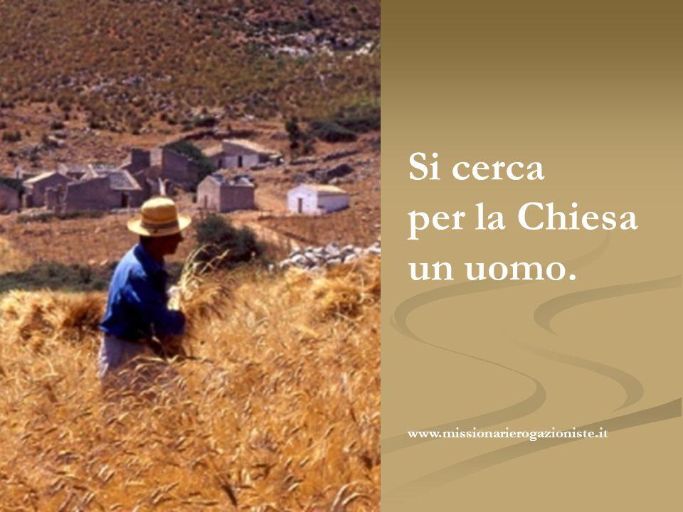 Si cerca per la Chiesa un uomo. www.missionarierogazioniste.it