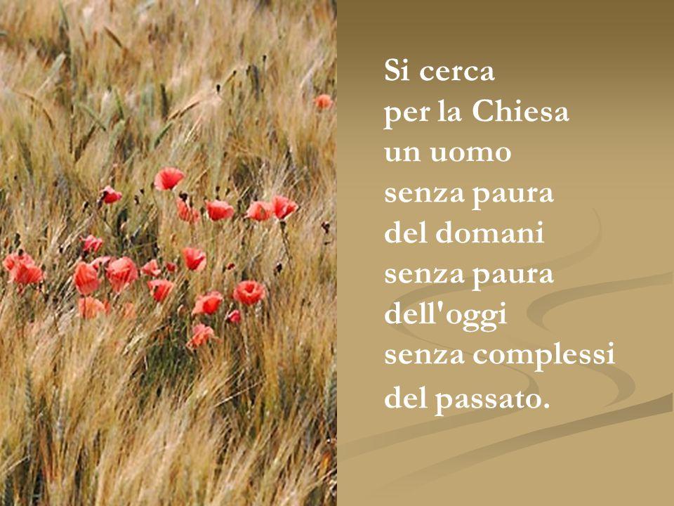 Si cerca per la Chiesa un uomo senza paura del domani senza paura dell oggi senza complessi del passato.