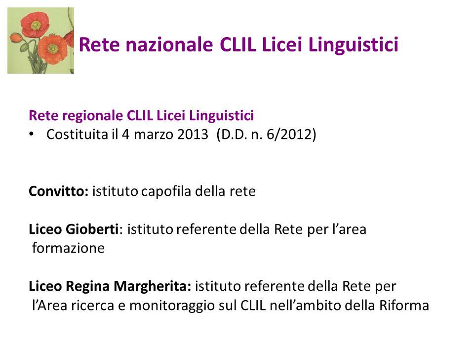 Rete nazionale CLIL Licei Linguistici Rete regionale CLIL Licei Linguistici Costituita il 4 marzo 2013 (D.D. n. 6/2012) Convitto: istituto capofila de