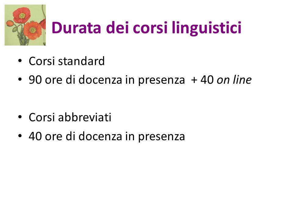 Durata dei corsi linguistici Corsi standard 90 ore di docenza in presenza + 40 on line Corsi abbreviati 40 ore di docenza in presenza