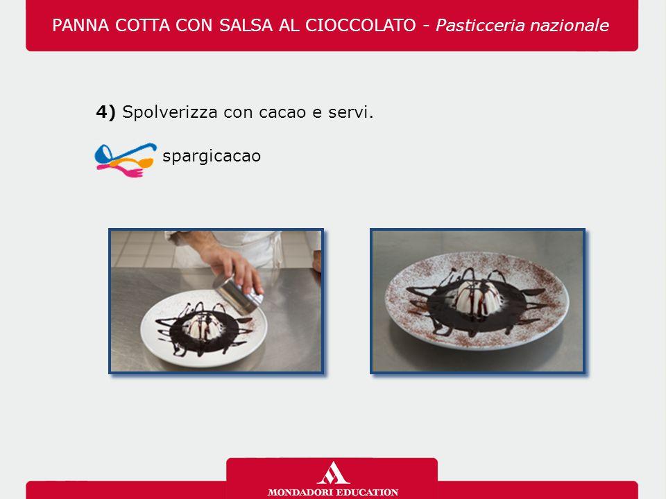 4) Spolverizza con cacao e servi. spargicacao PANNA COTTA CON SALSA AL CIOCCOLATO - Pasticceria nazionale