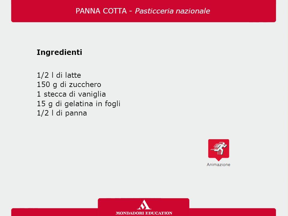 Ingredienti 1/2 l di latte 150 g di zucchero 1 stecca di vaniglia 15 g di gelatina in fogli 1/2 l di panna PANNA COTTA - Pasticceria nazionale