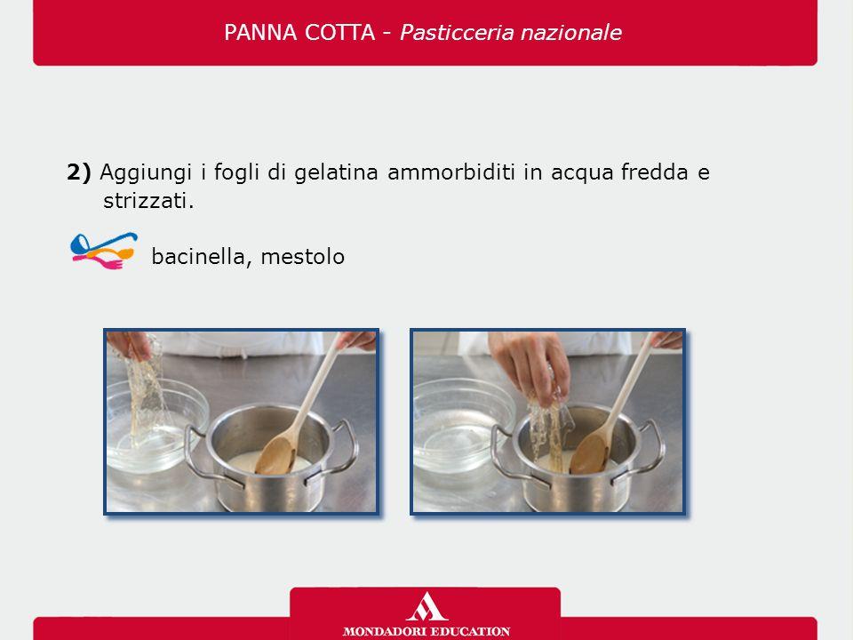 2) Aggiungi i fogli di gelatina ammorbiditi in acqua fredda e strizzati. bacinella, mestolo PANNA COTTA - Pasticceria nazionale