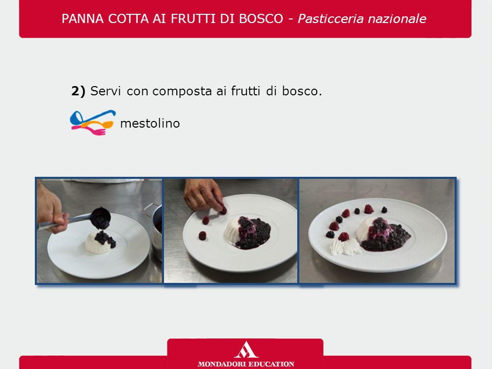 2) Servi con composta ai frutti di bosco. mestolino PANNA COTTA AI FRUTTI DI BOSCO - Pasticceria nazionale