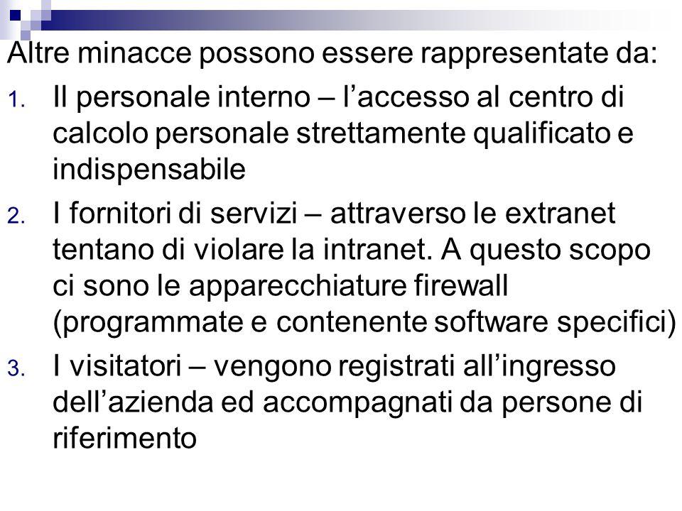 Altre minacce possono essere rappresentate da: 1. Il personale interno – l'accesso al centro di calcolo personale strettamente qualificato e indispens