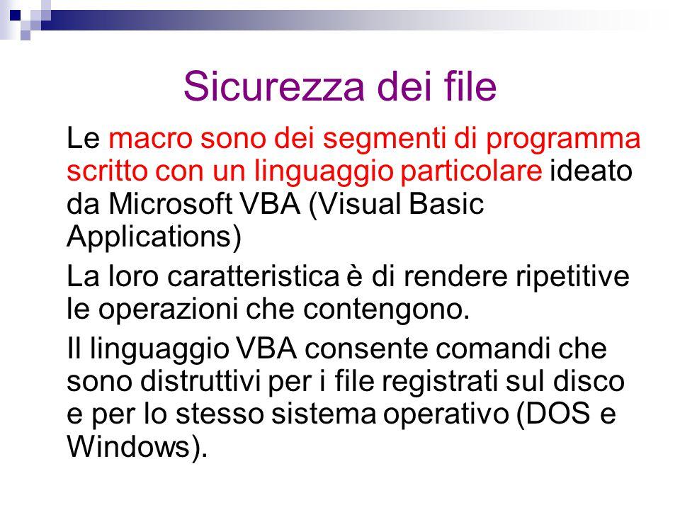 Sicurezza dei file Le macro sono dei segmenti di programma scritto con un linguaggio particolare ideato da Microsoft VBA (Visual Basic Applications) L