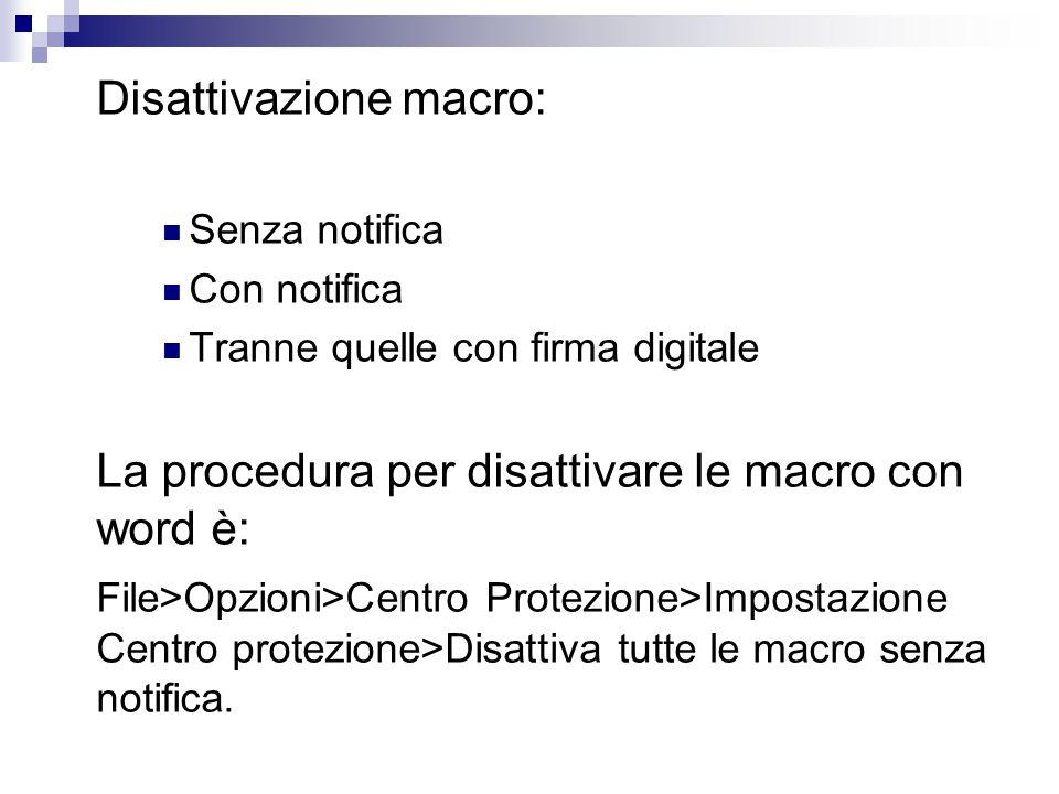 Disattivazione macro: Senza notifica Con notifica Tranne quelle con firma digitale La procedura per disattivare le macro con word è: File>Opzioni>Cent
