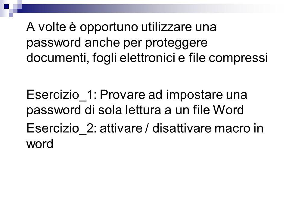 A volte è opportuno utilizzare una password anche per proteggere documenti, fogli elettronici e file compressi Esercizio_1: Provare ad impostare una p