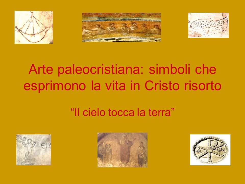 """Arte paleocristiana: simboli che esprimono la vita in Cristo risorto """"Il cielo tocca la terra"""""""