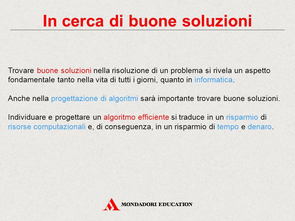 Un problema, molte soluzioni Solitamente esistono diversi algoritmi per risolvere uno stesso problema.