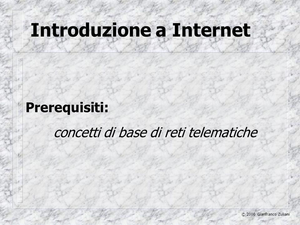 Introduzione a Internet © 2000 Gianfranco Zuliani Prerequisiti: concetti di base di reti telematiche