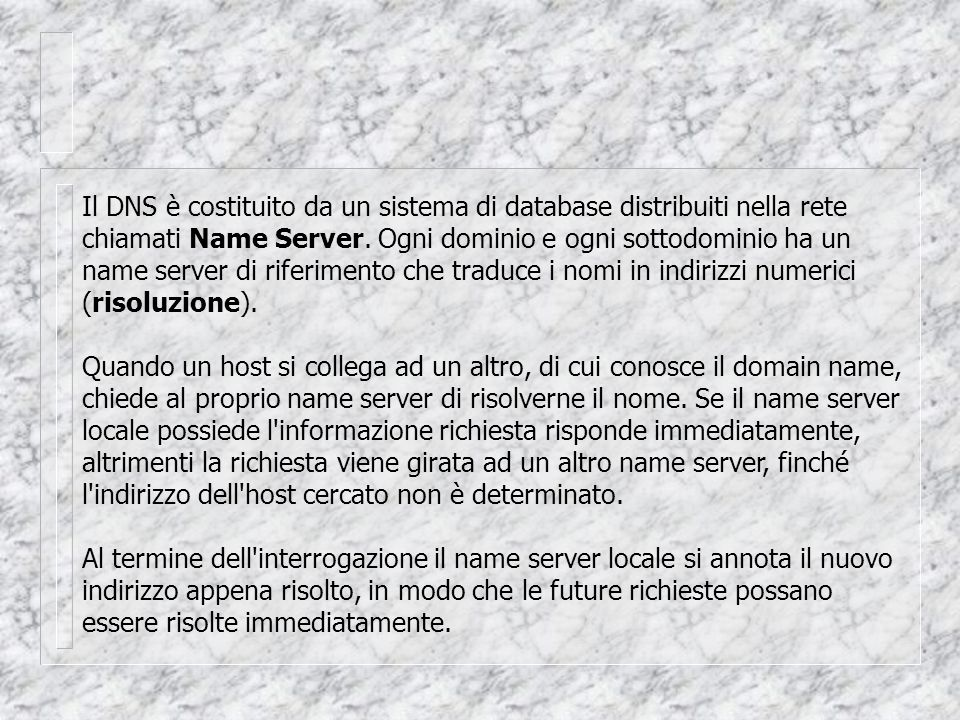 Il DNS è costituito da un sistema di database distribuiti nella rete chiamati Name Server. Ogni dominio e ogni sottodominio ha un name server di rifer