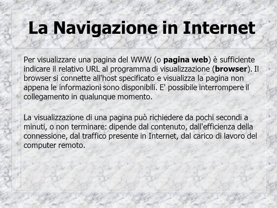 La Navigazione in Internet Per visualizzare una pagina del WWW (o pagina web) è sufficiente indicare il relativo URL al programma di visualizzazione (browser).
