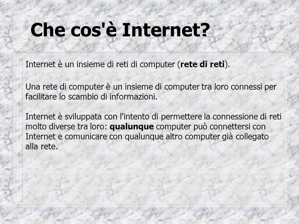 Che cos è Internet. Internet è un insieme di reti di computer (rete di reti).