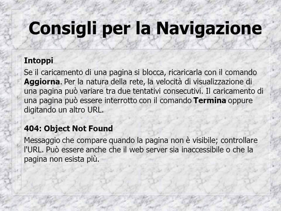 Consigli per la Navigazione Intoppi Se il caricamento di una pagina si blocca, ricaricarla con il comando Aggiorna.