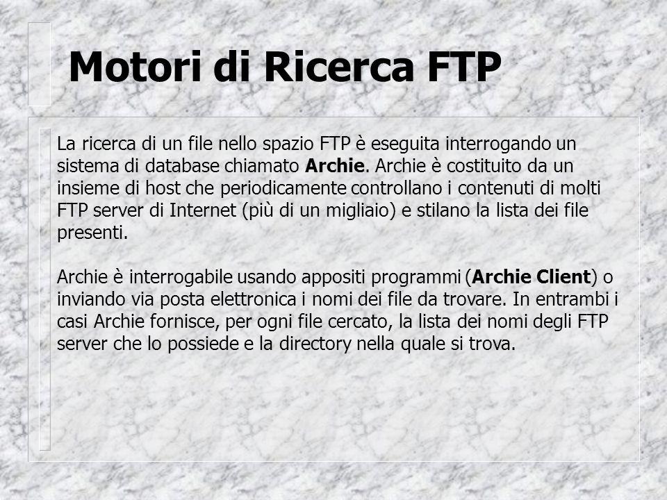 Motori di Ricerca FTP La ricerca di un file nello spazio FTP è eseguita interrogando un sistema di database chiamato Archie.