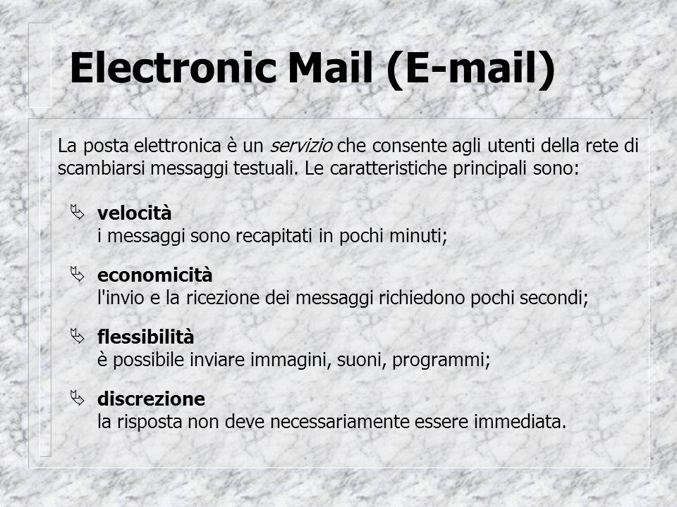 Electronic Mail (E-mail) La posta elettronica è un servizio che consente agli utenti della rete di scambiarsi messaggi testuali.