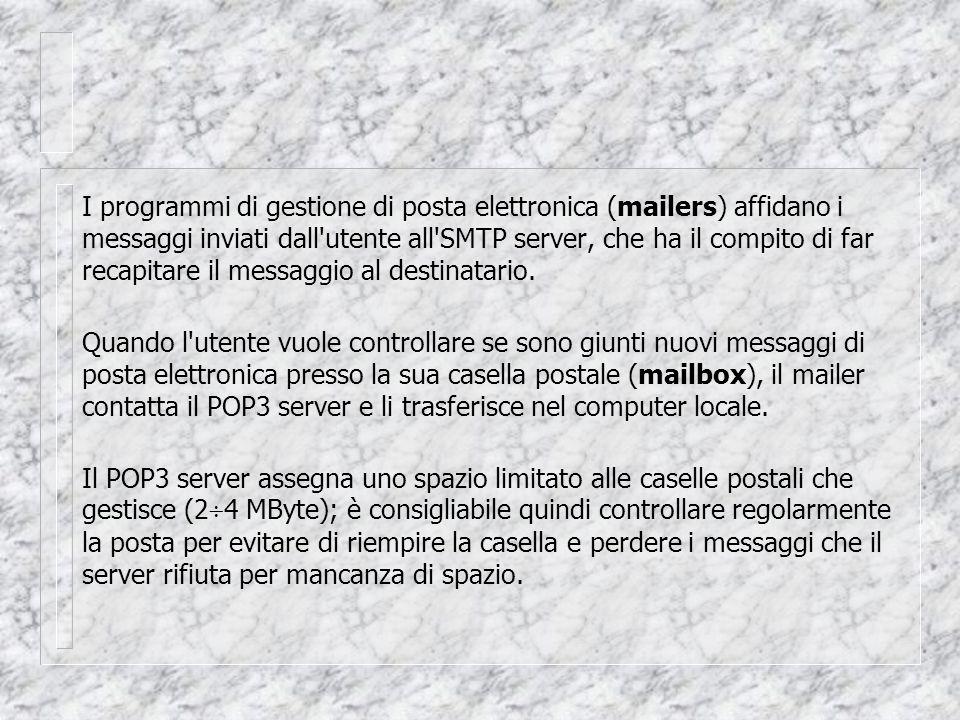 I programmi di gestione di posta elettronica (mailers) affidano i messaggi inviati dall utente all SMTP server, che ha il compito di far recapitare il messaggio al destinatario.