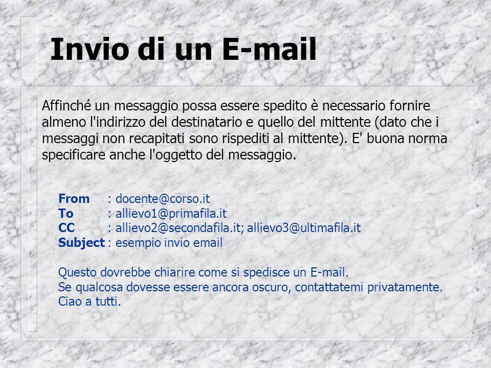 Invio di un E-mail Affinché un messaggio possa essere spedito è necessario fornire almeno l indirizzo del destinatario e quello del mittente (dato che i messaggi non recapitati sono rispediti al mittente).