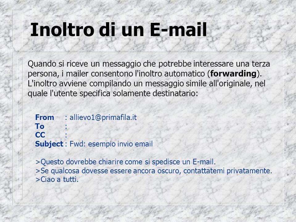 Inoltro di un E-mail Quando si riceve un messaggio che potrebbe interessare una terza persona, i mailer consentono l inoltro automatico (forwarding).