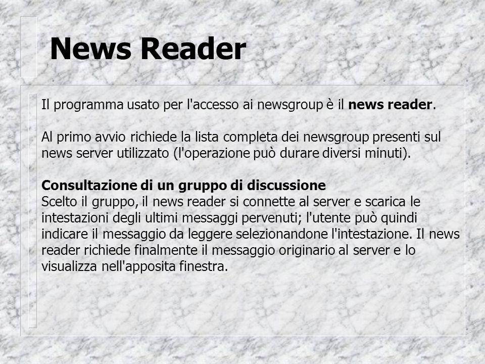 News Reader Il programma usato per l accesso ai newsgroup è il news reader.