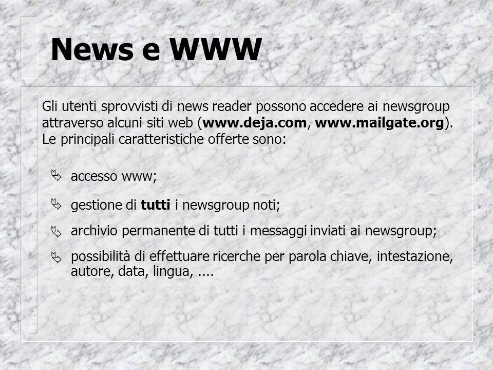 News e WWW Gli utenti sprovvisti di news reader possono accedere ai newsgroup attraverso alcuni siti web (www.deja.com, www.mailgate.org).