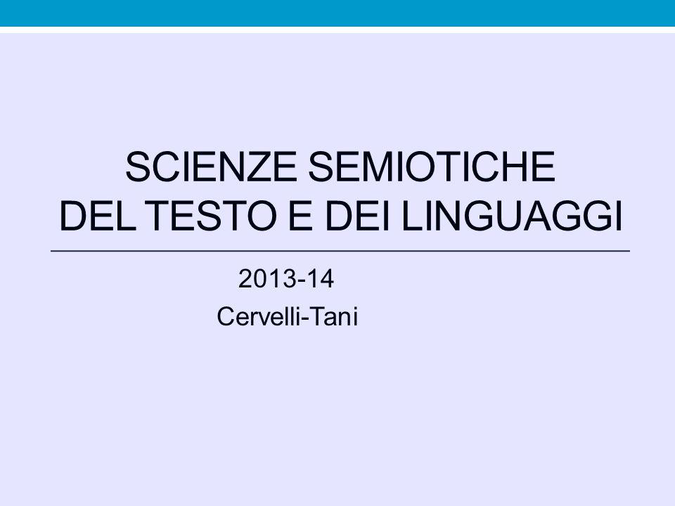SCIENZE SEMIOTICHE DEL TESTO E DEI LINGUAGGI 2013-14 Cervelli-Tani